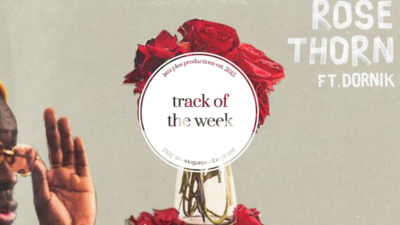 Track of the week: Barney Artist, feat  Dornik – Rose Thorn – jazz
