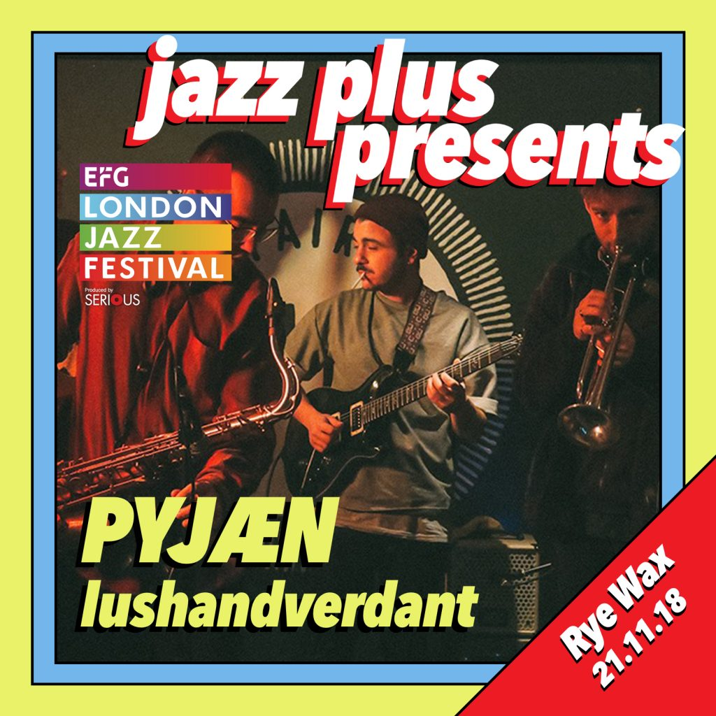 jazz plus london jazz festival 2018 whats on guide rye wax pyjæn 2018 top gigs gig guide